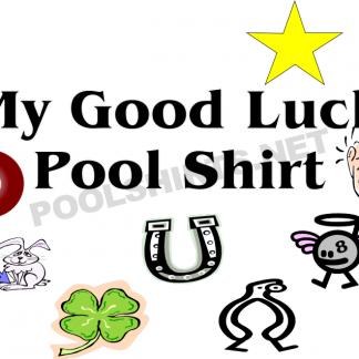 My Good Luck Pool Shirt